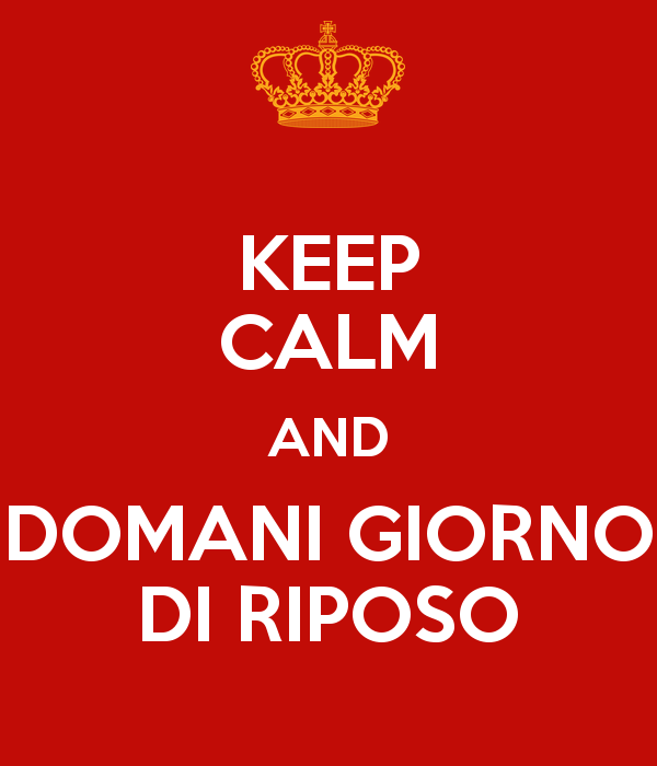 keep calm and domani giorno di riposo